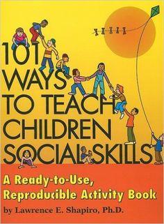 101 Ways to Teach Children Social Skills: A Ready-to-Use Reproducible Activity Book: Lawrence E. Shapiro: 9781566887250: Amazon.com: Books