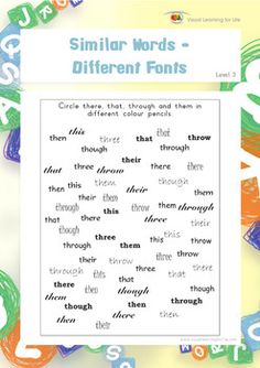 "n the ""Similar Words-Different Fonts"" worksheets, the student must recognize the same words as the those that are specified in the instruction, despite the changes in their form (change in font).  Available at www.visuallearningforlife.com on the Visual Perceptual Skills Builder Level 3 CD."
