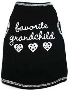 Favorite Grandchild Tank   Shilohs Dog Boutique. My sisters dog Benny needs this!!