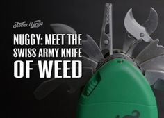 Nuggy: Meet the Swiss Army Knife of Weed. This is at the top of the Christmas Wish List.