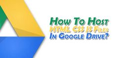 Are You A Web Designer Or Widget Designer And Want To Host Your HTML, CSS, JavaScript, JQuery Files Then Use Google Drive To Host Web Files With Unlimited Bandwidth And Speed. Host Your Files Now.