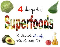 4 Unexpected Superfoods To Promote Beauty, Inside and Out