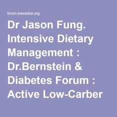 Dr Jason Fung. Intensive Dietary Management : Dr.Bernstein & Diabetes Forum : Active Low-Carber Forums Dr Jason Fung, Diabetes, Stop Eating, Clean Eating, The Obesity Code, Belly Fat Workout, Intermittent Fasting, Lchf, Ketogenic Diet