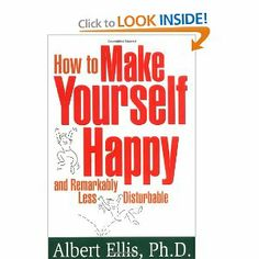 How to Make Yourself Happy and Remarkably Less Disturbable, by Albert Ellis, Ph. GREAT read for those struggling with anxiety, depression, and just LIFE! Rational Emotive Behavior Therapy, Relationship Therapy, Relationships, Self Pity, Cognitive Behavioral Therapy, So Little Time, Book Format, Self Help, Books Online