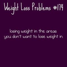 Weight Loss Problems #174. I hope my boobs dont go or I'll have to get some new ones!