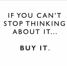 If you can't stop thinking about it, buy it! If you can't stop thinking about it, buy it! Motivacional Quotes, Funny Quotes, Life Quotes, Style Quotes, Qoutes, Advice Quotes, Life Advice, Woman Quotes, Funny Memes