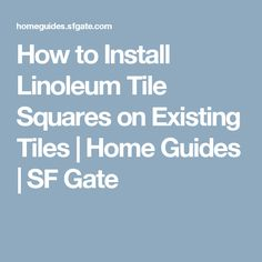 How to Install Linoleum Tile Squares on Existing Tiles   Home Guides   SF Gate