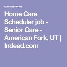 Home Care Scheduler job - Senior Care - American Fork, UT | Indeed.com