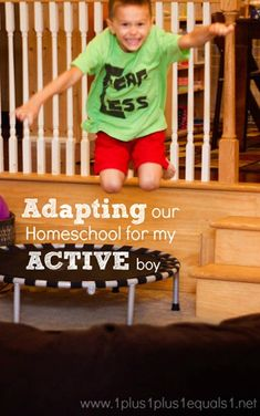 Adapting our homeschool environment for our child blessed with boundless energy!