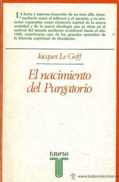 El nacimiento del purgatorio http://encore.fama.us.es/iii/encore/record/C__Rb1121906?lang=spi