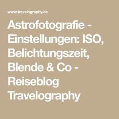Astrofotografie - Einstellungen: ISO, Belichtungszeit, Blende & Co - Reiseblog Travelography