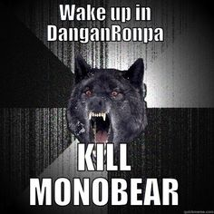 Probably The Best Solution(Dangan Ronpa)<<<<But you'd be harming the headmaster, which against school rules. Also there are multiple copies of him, and he'd punish you! Did you SEE what happened to Junko/Mukuro when she tried to beat him?! Or what ALMOST happened to Mondo?