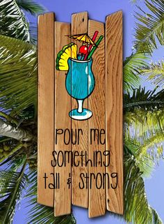 Pour Me Something Tall and Strong sign painted on wood 5