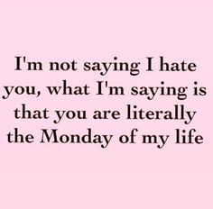 You Are The Monday Of My Life.