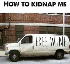 Free Wine = How to kidnap me. Wine O Clock, Weekender, Coffee Wine, Drinking Quotes, Wine Quotes, Wine Wednesday, In Vino Veritas, Wine Time, Wine And Spirits