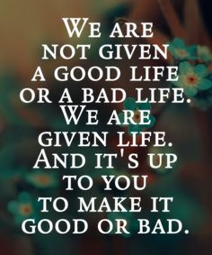 Good And Bad – Life Quote