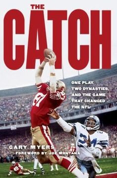 """How many great catches have there been in the history of the NFL? Hundreds? Thousands? Mention """"The Catch,""""though, and fans will think of only one: Joe Montana to Dwight Clark, the NFC Championship game, the Dallas Cowboys vs. the San Francisco 49ers, January 10, 1982. It changed the game and The Game. This is the story of the pieces that fell into place to allow it to happen and what it meant to the players, to the fans, and to the future of professional football."""