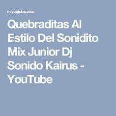 Quebraditas Al Estilo Del Sonidito Mix Junior Dj Sonido Kairus - YouTube