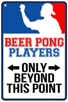 Beer Pong Players Only Beyond This Point Sign Art at AllPosters.com