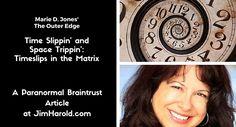 Timeslips in the Matrix, Marie D. Jones investigates - a Paranormal Braintrust article at JimHarold.com
