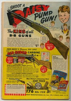 Daisy gun--I remember these ads in the comics I read. Be careful!!  You,ll shoot your eye out.
