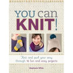 You Can Knit! - Want to learn how to knit but don't know where to start? You Can Knit! will show you how with twelve fun and easy projects designed for the absolute beginner knitter.