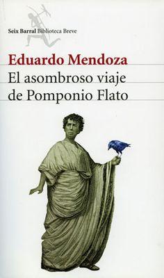 EL ASOMBROSO VIAJE DE POMPONIO FLATO de Eduardo Mendoza. Me sorpendio que me gustara, es un autor al que no suelo leer