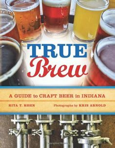 True Brew: A Guide to Craft Beer in Indiana by Rita T. Kohn. $14.96. Author: Rita T. Kohn. Publisher: Quarry Books (July 6, 2010)
