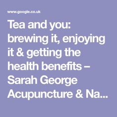 Tea and you: brewing it, enjoying it & getting the health benefits – Sarah George Acupuncture & Natural Health