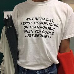 Buy Why Be Racist , Sexist , Homophobic or Transphobic When You Could Just Be Quiet T-shirt from one of our favourite stores. Fast worldwide shipping.
