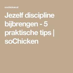 Jezelf discipline bijbrengen - 5 praktische tips   soChicken