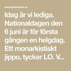 Idag är vi lediga. Nationaldagen den 6 juni är för första gången en helgdag. Ett monarkistiskt jippo, tycker LO. Vårt första maj! jublar Sverigedemokraterna. Riksdagens talman Björn von Sydow jobbar hårt för att göra dagen till en mångkulturell folkfest. Sydsvenskan berättar om kampen för att fylla den nya helgdagen med innehåll. Maj, Juni, Math Equations, History