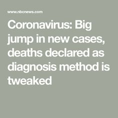 Coronavirus: Big jump in new cases, deaths declared as diagnosis method is tweaked Lung Infection, News Health, Nbc News, New Technology, Death, Cases, Big, Future Tech