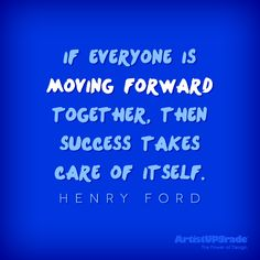 """""""If everyone is moving forward together, then success takes care of itself."""" — Henry Ford #quote #success #progress"""