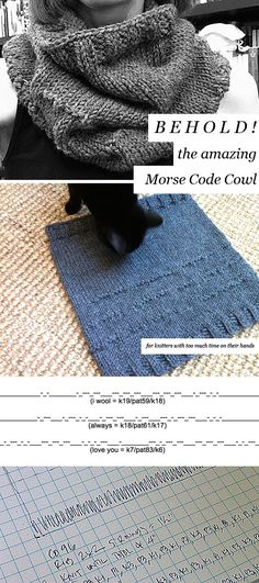 DIY Knit Morse Code Cowl Free Pattern from Fringe Association.I love knitting and the idea of embedding secret messages in Morse Code - so I really love this pattern. For more Morse Code DIYs go here. She also knit a F–K CANCER Morse Code Cowl for a. Shawl Patterns, Stitch Patterns, Knitting Patterns, Knitting Blogs, Free Knitting, Morse Code Words, Knit Cowl, Knitted Cowls, Free Pattern