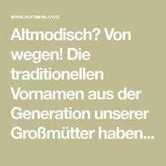 Altmodisch? Von wegen! Die traditionellen Vornamen aus der Generation unserer Großmütter haben den Staub der Geschichte abgelegt und sind moderner als je zuvor.