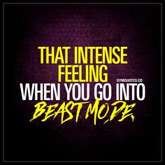 """""""That intense feeling when you go into beast mode."""" 