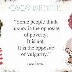 """""""Algumas pessoas pensam que o luxo é o oposto da pobreza. Não é. É o oposto de vulgaridade."""" Frase da notável e pilar da elegância Coco CHANEL    #beautyquotes #cacahabeyche #cacamakeup #CHANEL"""