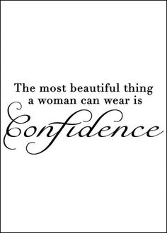 I wish more young women knew this...The most beautiful thing a woman can wear is confidence ♥ #truth