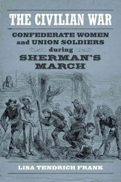 The Civilian War explores home front encounters between elite Confederate women and Union soldiers during Sherman's March, a campaign that put women at the center of a Union army operation for the fir