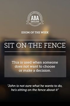 "English #idiom ""Sit on the fence"" is used when someone does not want to choose or make a decision. #speakenglish"