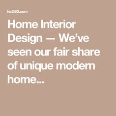 Home Interior Design — We've seen our fair share of unique modern home...
