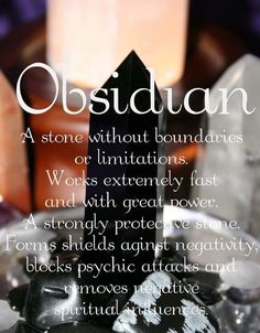 As a Precognotive Empath (sigh) this is one of the stones I always have in my collection. It cleanses your aura and it is a strong psychic protection stone. Obsidian has an excellent spiritual grounding vibration and also strong psychic protection energy.