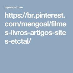 https://br.pinterest.com/mengoal/filmes-livros-artigos-sites-etctal/