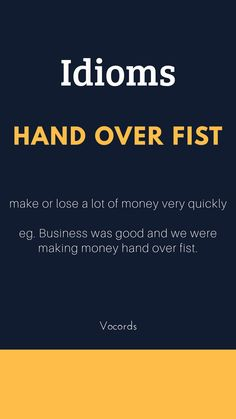 Hand Over Fist ~ make or lose a lot of money very quickly; Business was good and we were making money hand over fist. Advanced English Vocabulary, English Vocabulary Words, Learn English Words, English Phrases, English Idioms, Good Vocabulary, Vocabulary Journal, Better English, Idioms And Phrases