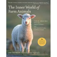 The Inner World of Farm Animals... Amy Hatkoff combines the latest research on the emotional and intellectual capacities of farm animals with touching—and often surprising—stories to bring their inner world to life. Soulful photographs of cows, goats, lambs, and other barnyard animals complement the text, and add to the belief that these creatures deserve our attention. In this heartfelt book, Hatkoff joins the growing call for treating these sentient, aware beings with compassion and…