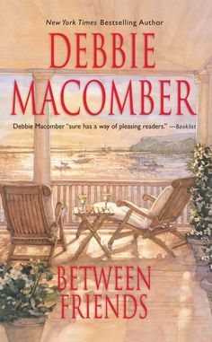 Debbie Macomber's Between Friends ~~ I didn't like the diary aspect of the way the book was done.  Not one of the best from her.