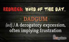 Dadgum - http://hickapedia.com/dictionary/item/dadgum.html  #redneck #hillbilly #hick #dictionary #vocabulary #southern #Hickapedia #language  #reference