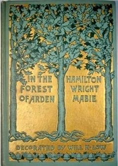 In the Forest of Arden by Hamilton Wright Mabie, illustrated by Will Hicok Low, 1898