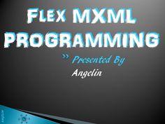 Flex MXML Programming -  by Angelin R via Slideshare